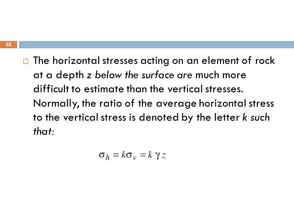 The horizontal stresses acting on an element of rock at a depth z below the surface are much more difficult to estimate than the vertical stresses.