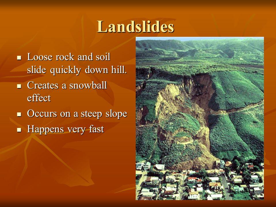 Landslides Loose rock and soil slide quickly down hill.