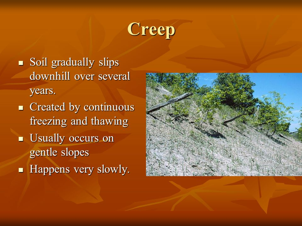 Creep Soil gradually slips downhill over several years.