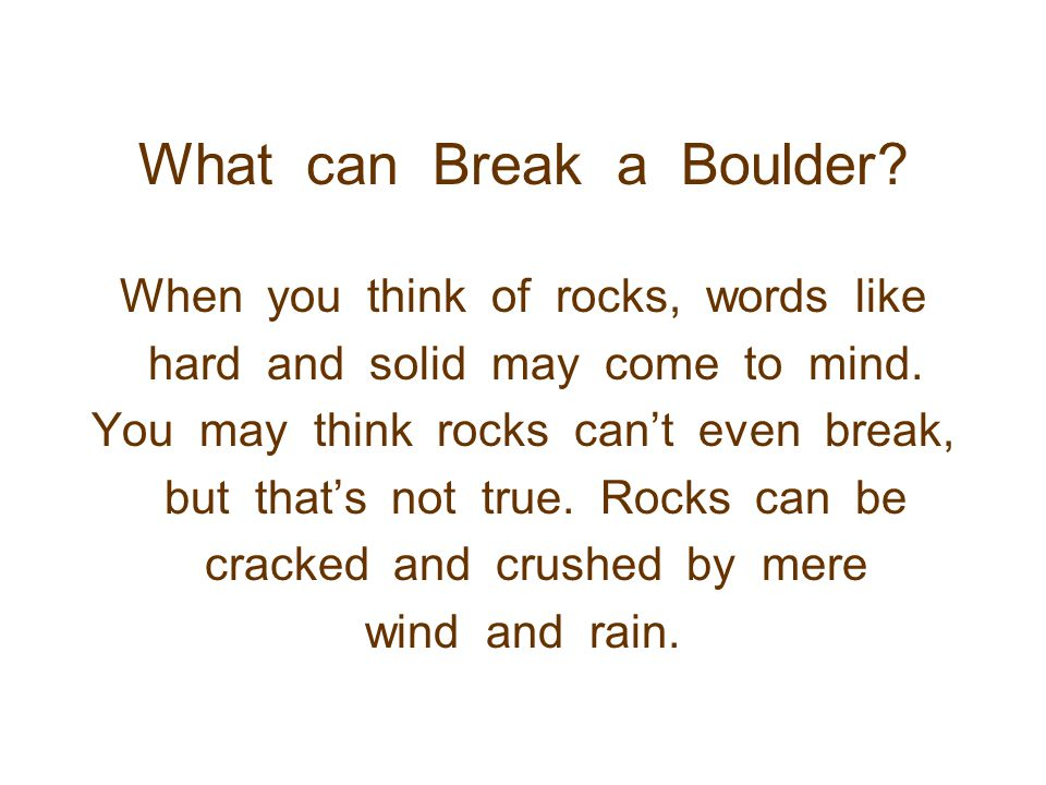 What can Break a Boulder