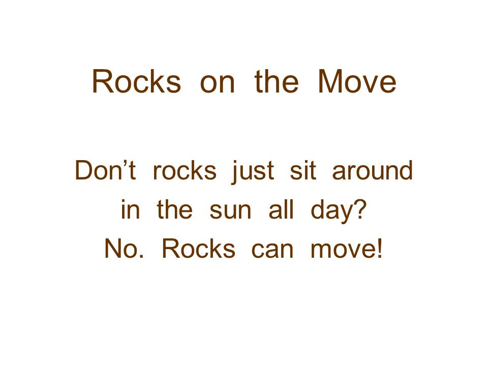 Don't rocks just sit around