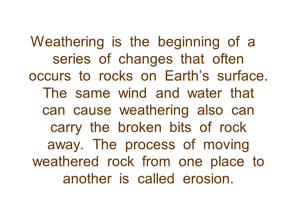 Weathering is the beginning of a series of changes that often occurs to rocks on Earth's surface.