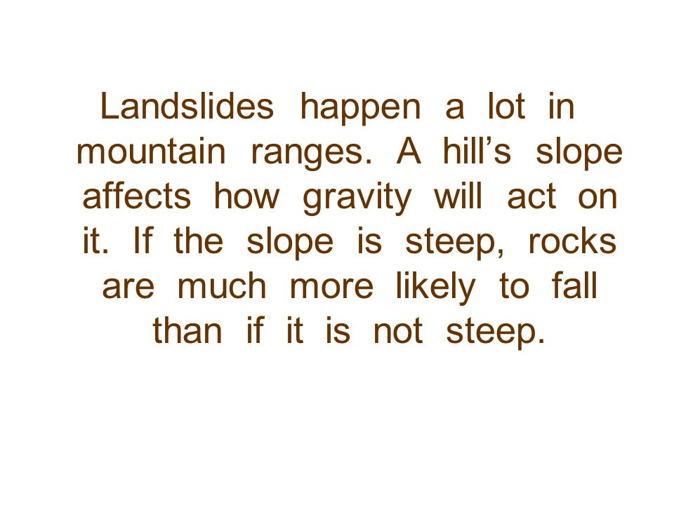 Landslides happen a lot in mountain ranges