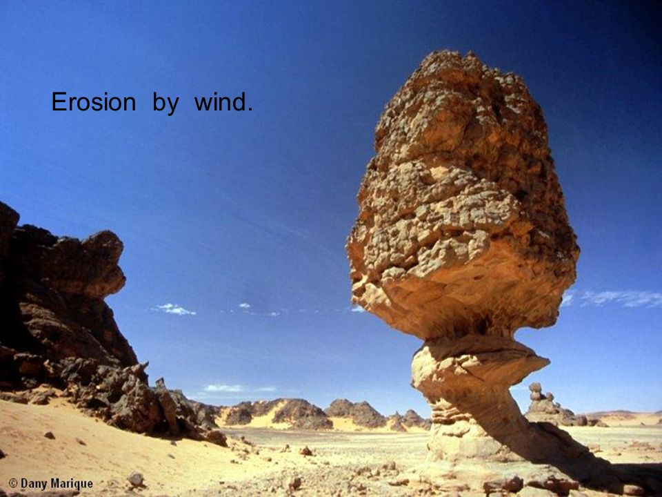 Erosion by wind.