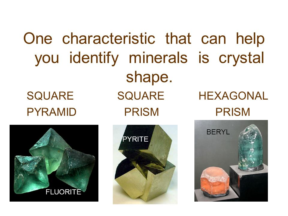 One characteristic that can help you identify minerals is crystal shape.