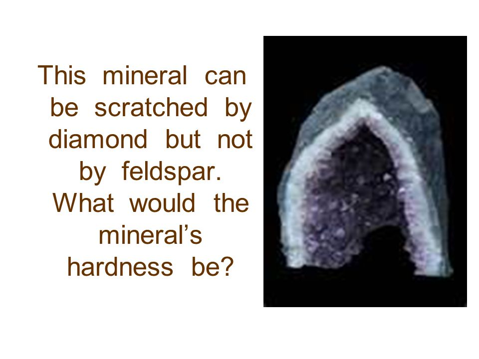 This mineral can be scratched by diamond but not by feldspar