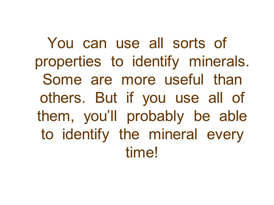 You can use all sorts of properties to identify minerals