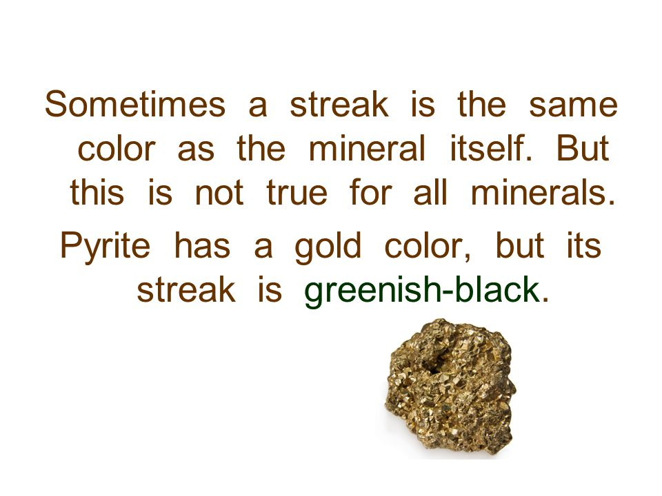 Pyrite has a gold color, but its streak is greenish-black.
