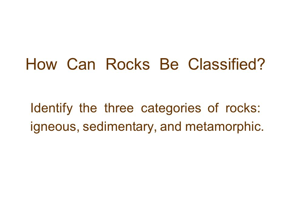 How Can Rocks Be Classified