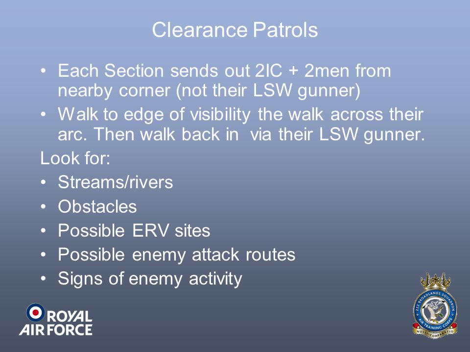 Clearance Patrols Each Section sends out 2IC + 2men from nearby corner (not their LSW gunner)