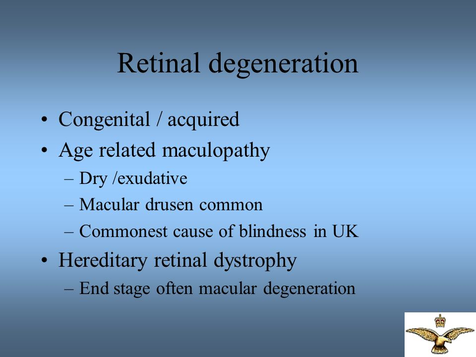 Retinal degeneration Congenital / acquired Age related maculopathy