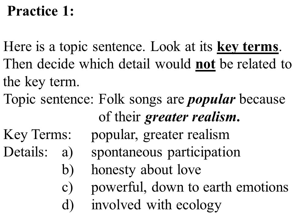 Practice 1: Here is a topic sentence. Look at its key terms. Then decide which detail would not be related to the key term.