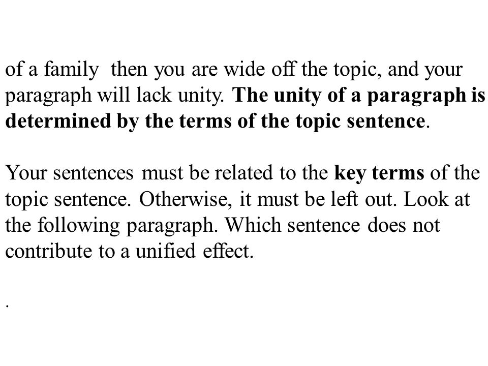 of a family then you are wide off the topic, and your paragraph will lack unity. The unity of a paragraph is determined by the terms of the topic sentence.