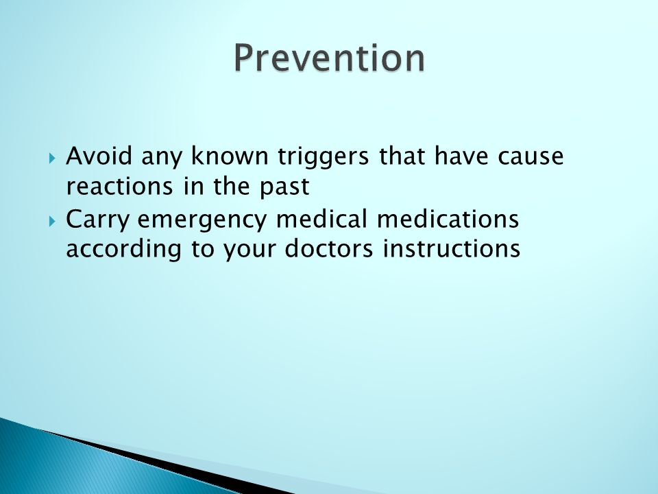 Prevention Avoid any known triggers that have cause reactions in the past.