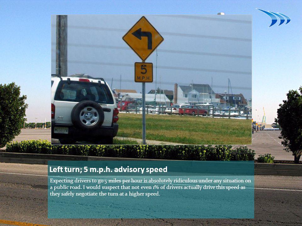 Left turn; 5 m.p.h. advisory speed