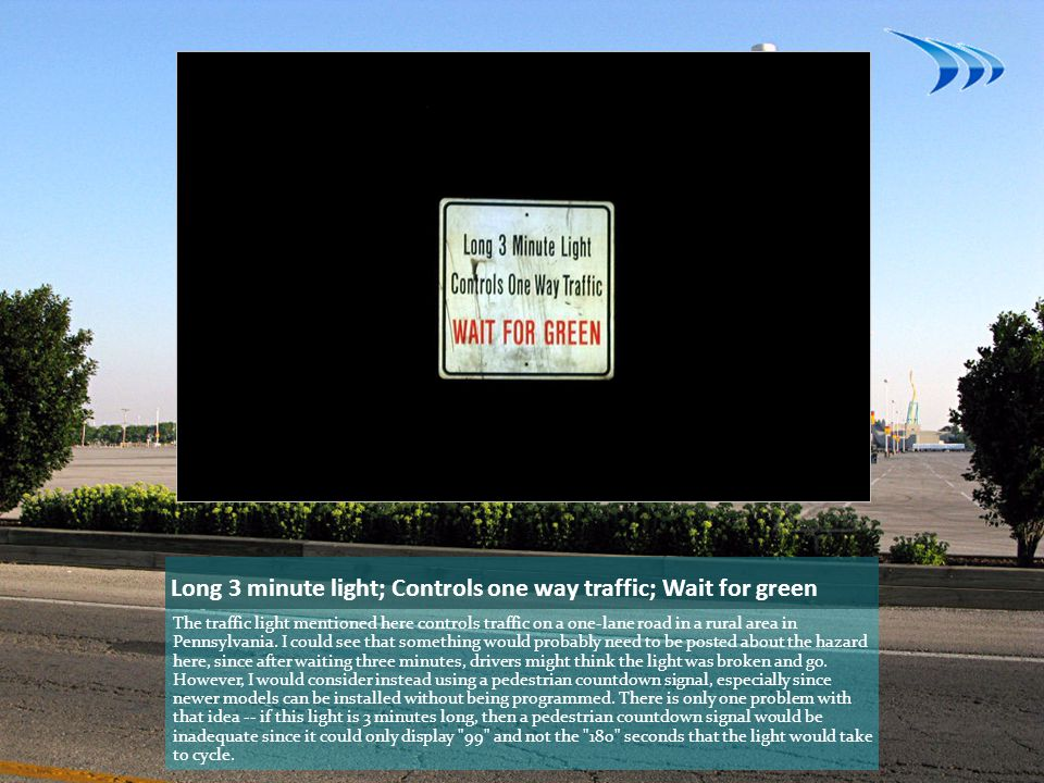 Long 3 minute light; Controls one way traffic; Wait for green