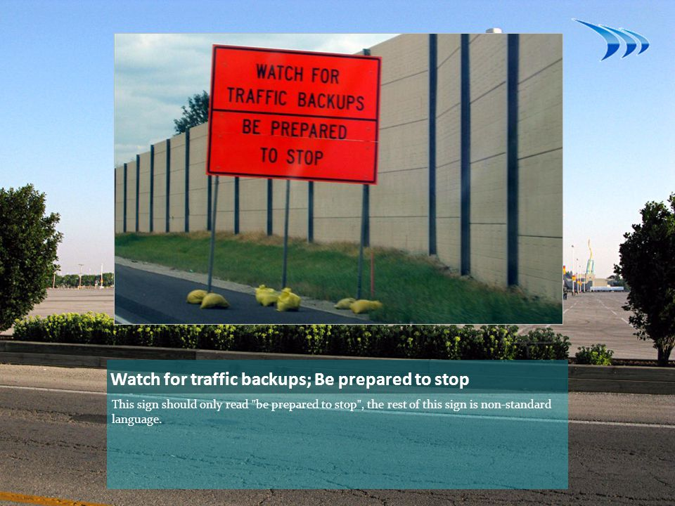 Watch for traffic backups; Be prepared to stop
