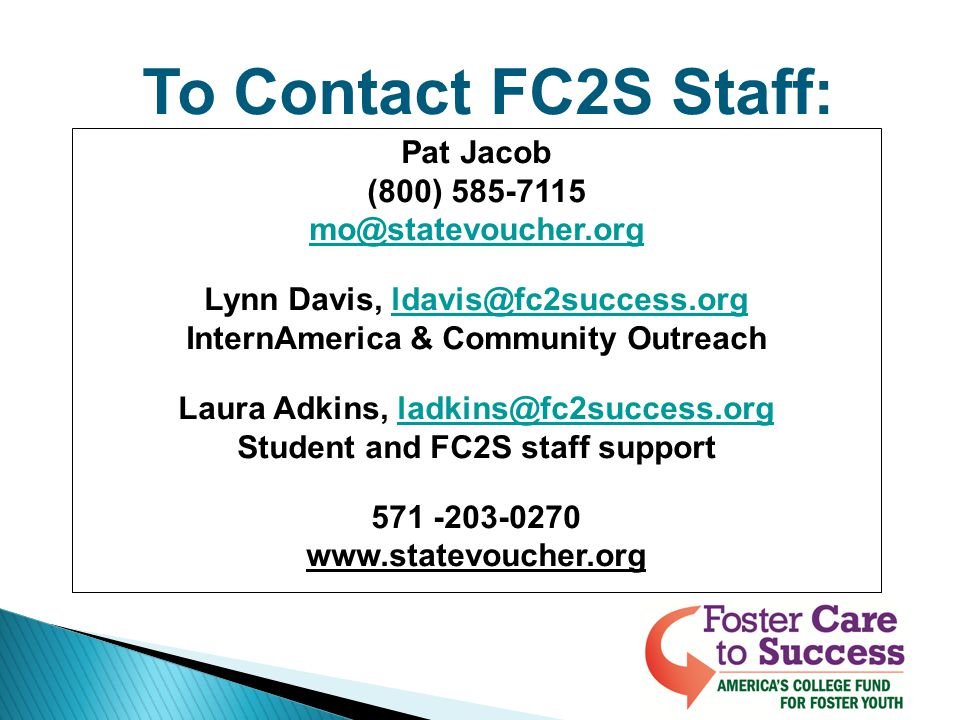 To Contact FC2S Staff: Pat Jacob (800) 585-7115 mo@statevoucher.org