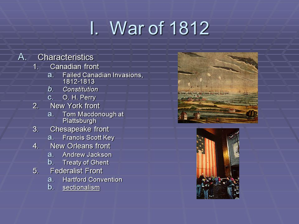 I. War of 1812 Characteristics Canadian front New York front