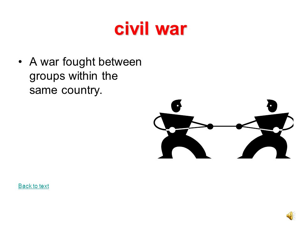 civil war A war fought between groups within the same country.