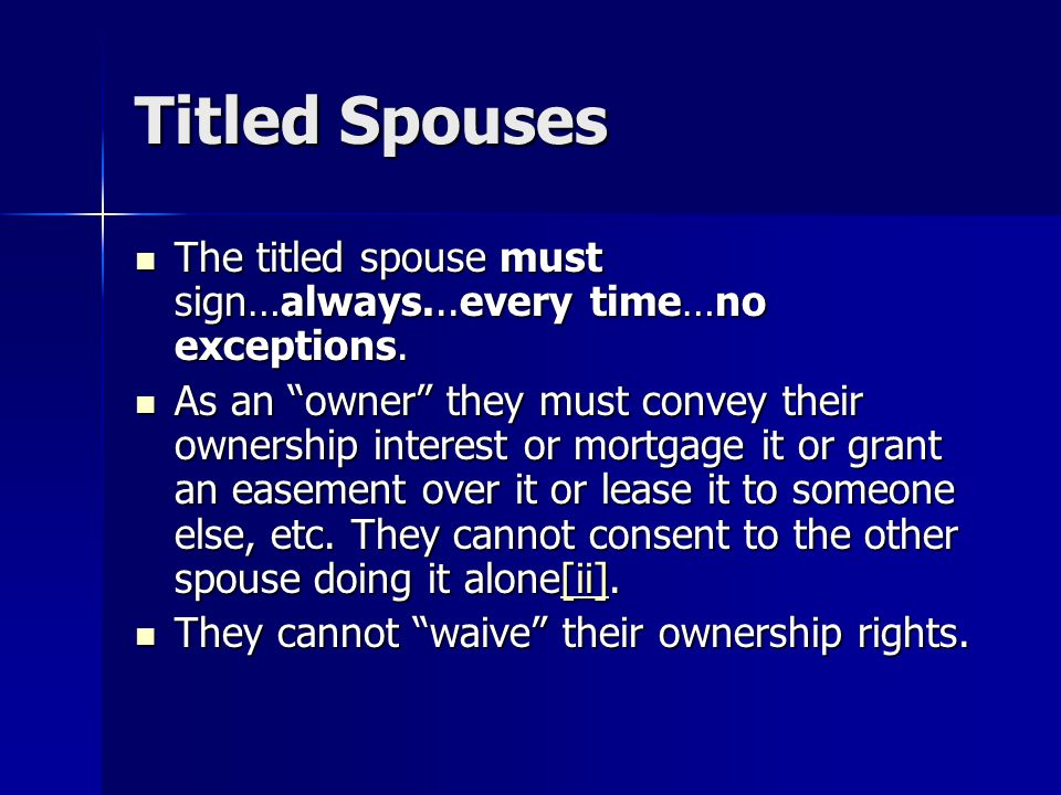 Titled Spouses The titled spouse must sign…always...every time…no exceptions.