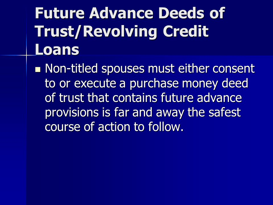 Future Advance Deeds of Trust/Revolving Credit Loans