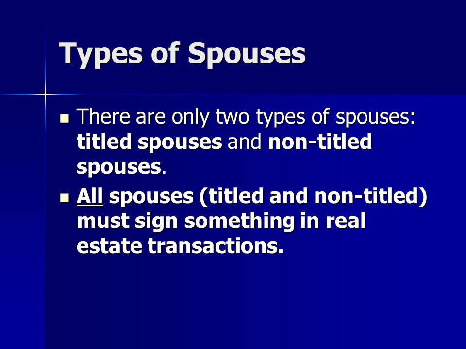 Types of Spouses There are only two types of spouses: titled spouses and non-titled spouses.