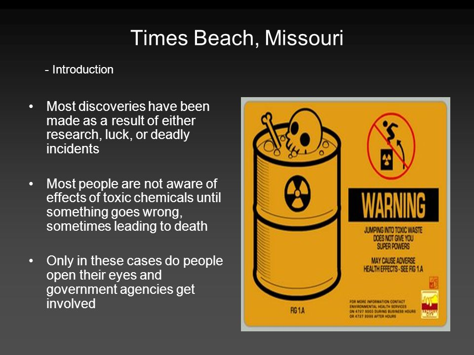 Times Beach, Missouri - Introduction. Most discoveries have been made as a result of either research, luck, or deadly incidents.