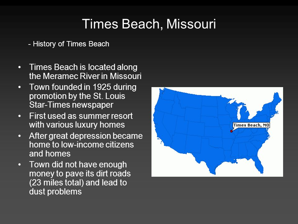 Times Beach, Missouri - History of Times Beach. Times Beach is located along the Meramec River in Missouri.