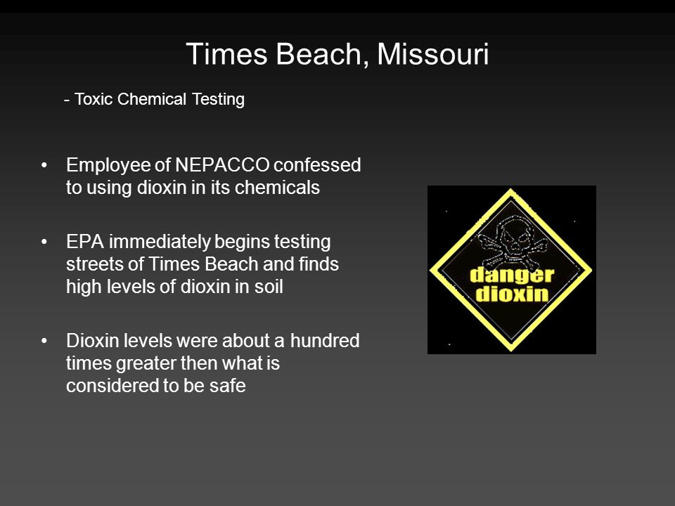 Times Beach, Missouri - Toxic Chemical Testing. Employee of NEPACCO confessed to using dioxin in its chemicals.