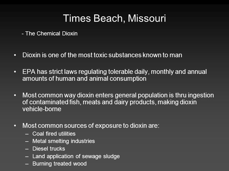 Times Beach, Missouri - The Chemical Dioxin. Dioxin is one of the most toxic substances known to man.