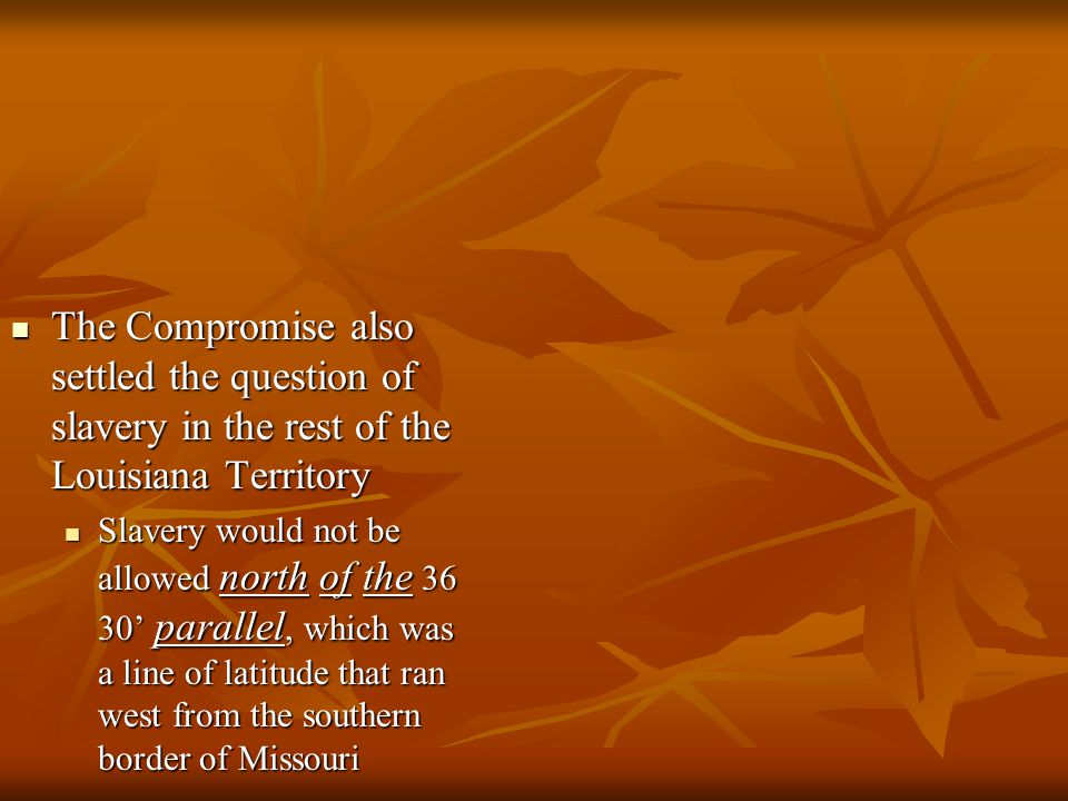 The Compromise also settled the question of slavery in the rest of the Louisiana Territory
