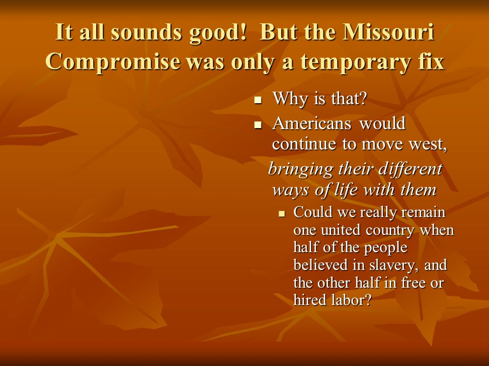 It all sounds good! But the Missouri Compromise was only a temporary fix