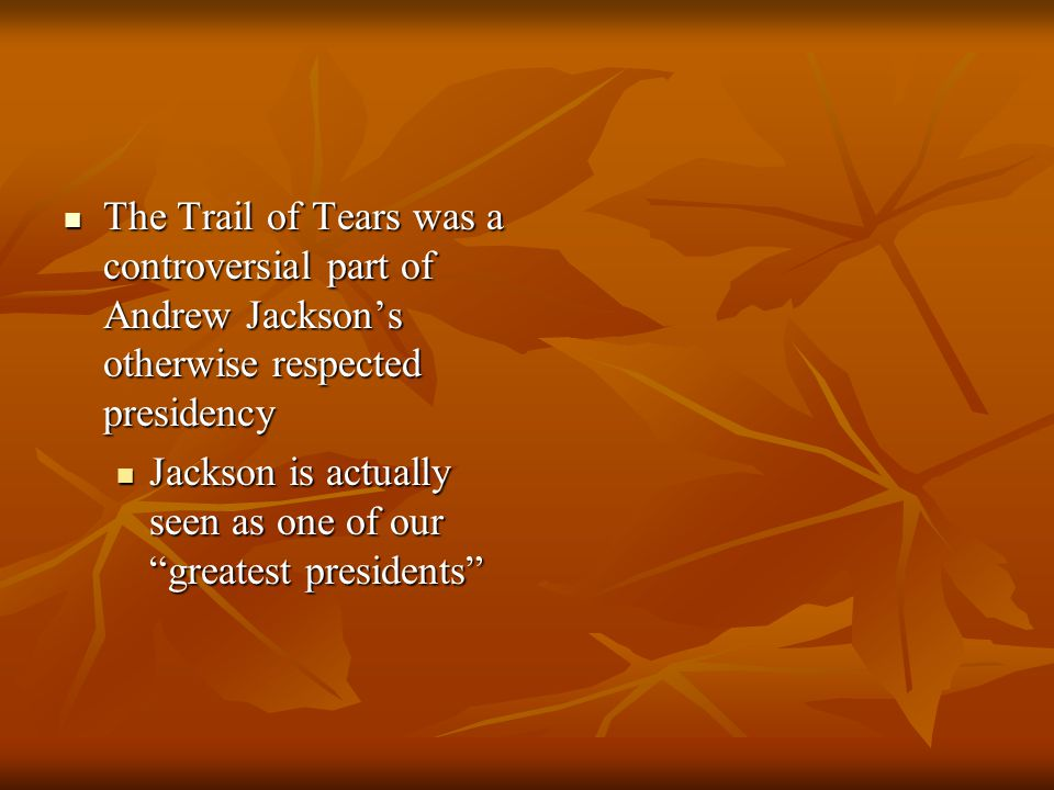 The Trail of Tears was a controversial part of Andrew Jackson's otherwise respected presidency