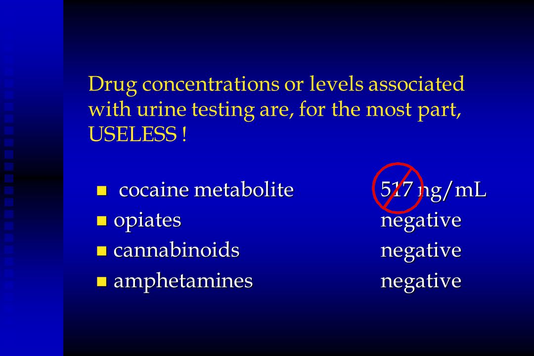 Drug concentrations or levels associated with urine testing are, for the most part, USELESS !