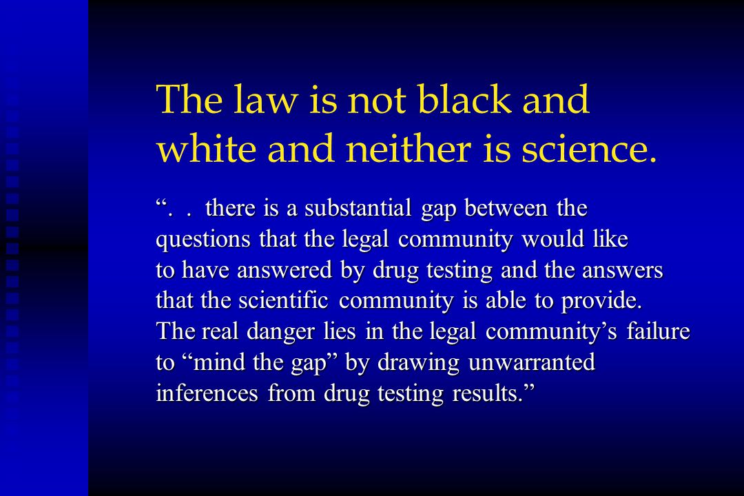 The law is not black and white and neither is science.