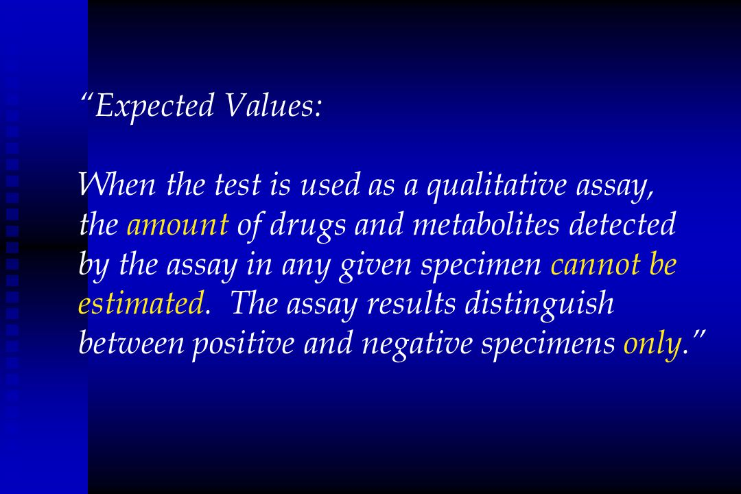 Expected Values: When the test is used as a qualitative assay, the amount of drugs and metabolites detected.