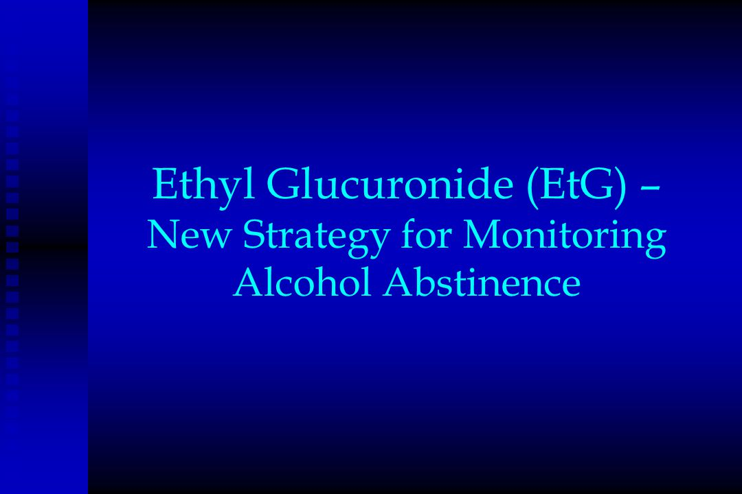 Ethyl Glucuronide (EtG) – New Strategy for Monitoring Alcohol Abstinence