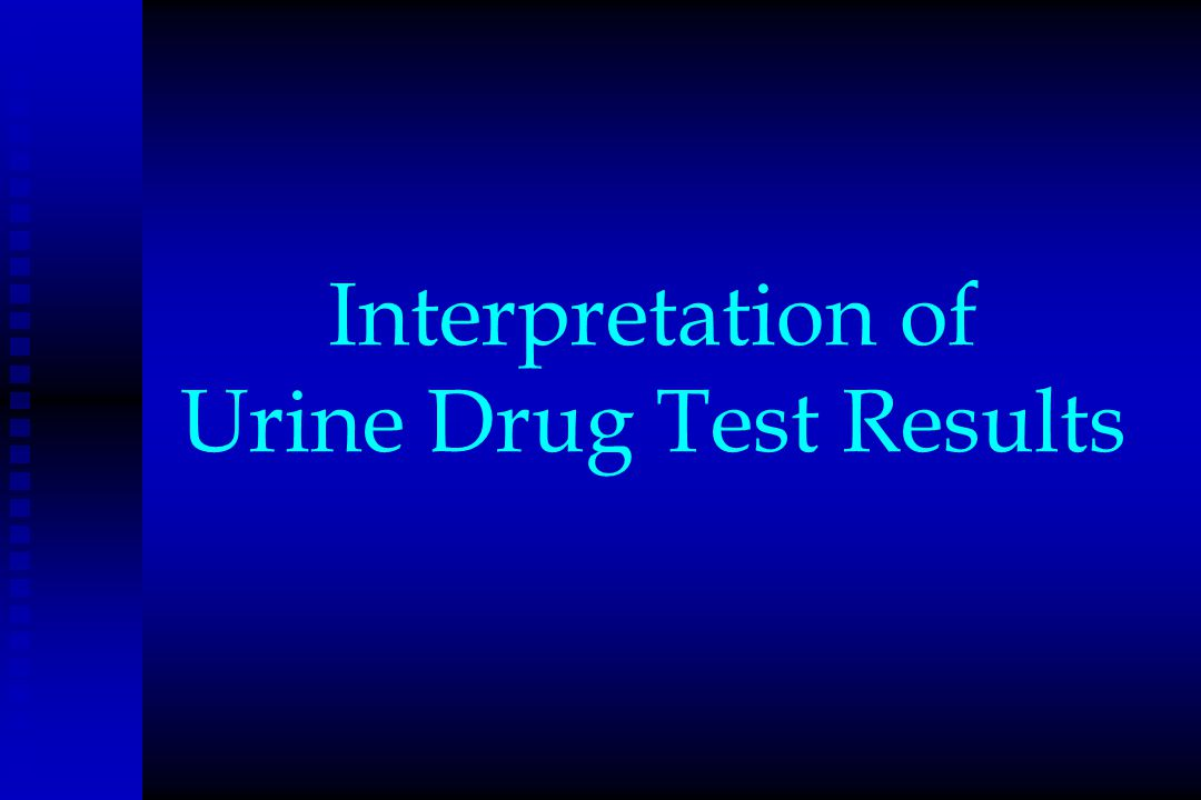 Interpretation of Urine Drug Test Results