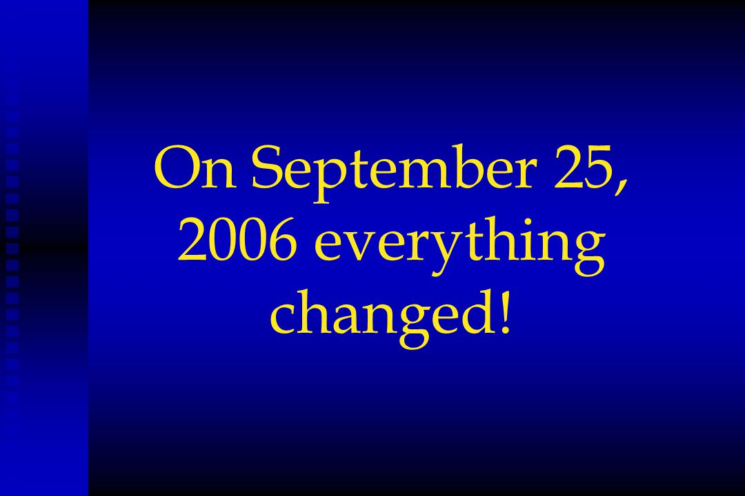 On September 25, 2006 everything changed!