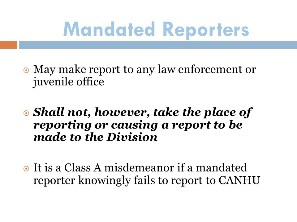 Mandated Reporters May make report to any law enforcement or juvenile office.