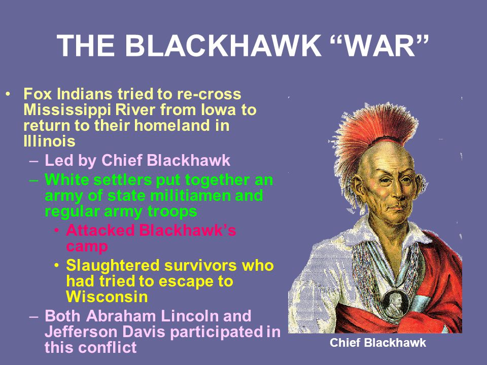 THE BLACKHAWK WAR Fox Indians tried to re-cross Mississippi River from Iowa to return to their homeland in Illinois.