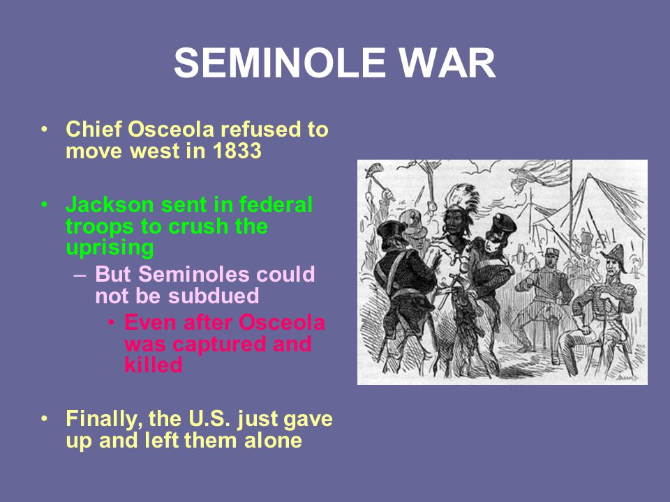 SEMINOLE WAR Chief Osceola refused to move west in 1833
