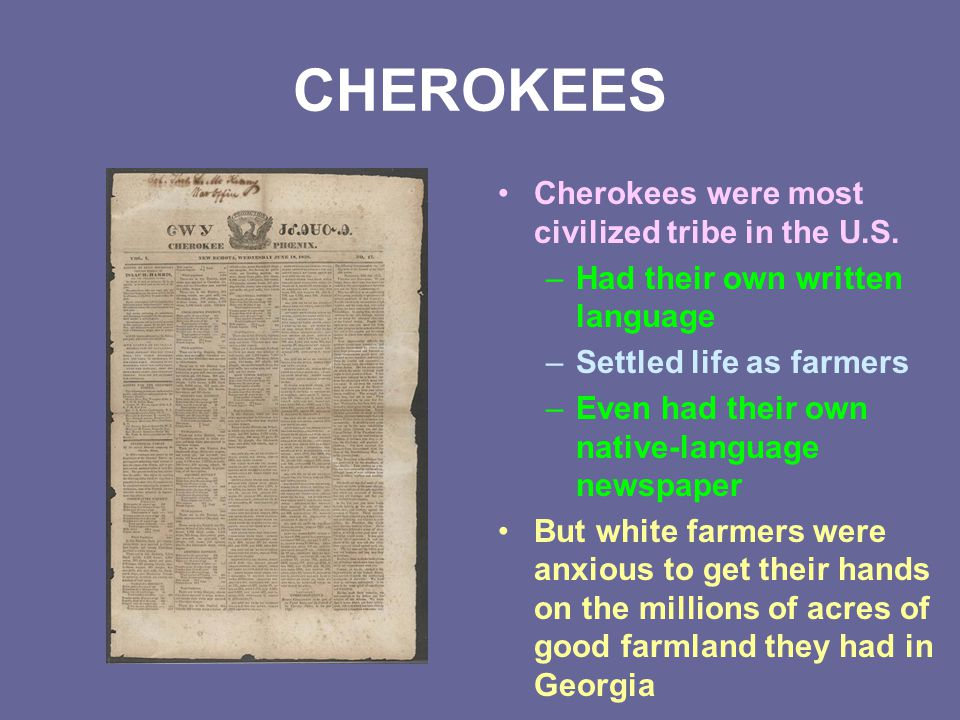 CHEROKEES Cherokees were most civilized tribe in the U.S.