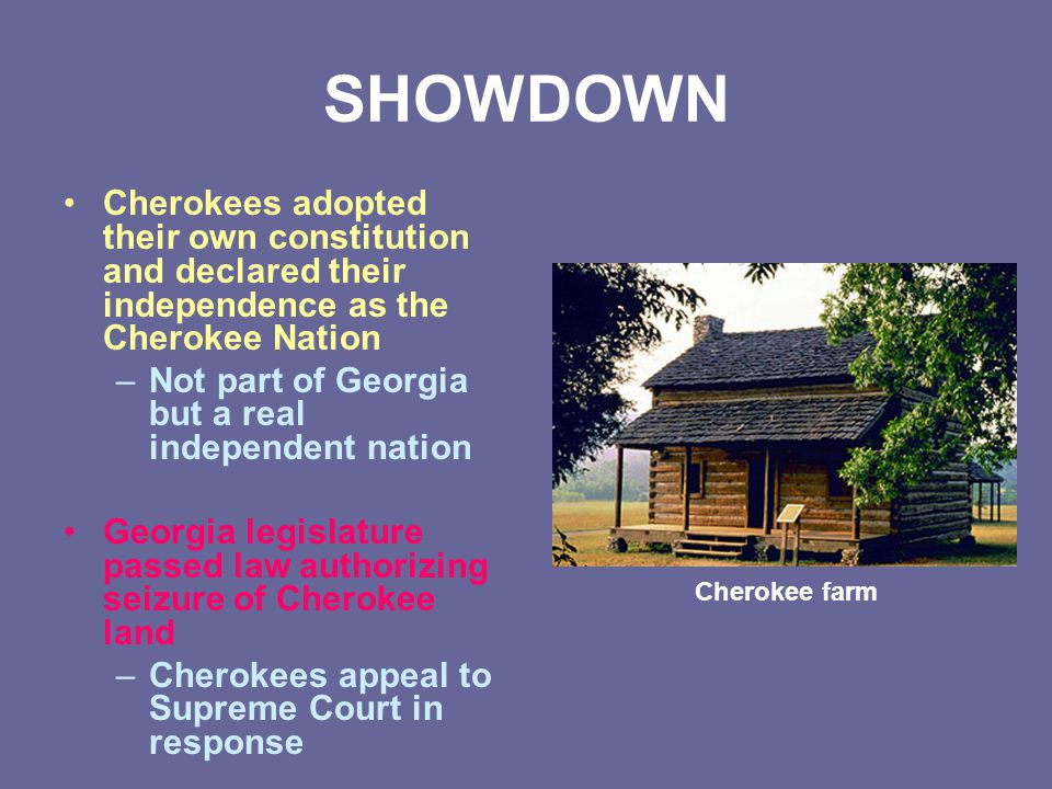 SHOWDOWN Cherokees adopted their own constitution and declared their independence as the Cherokee Nation.