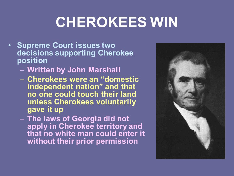 CHEROKEES WIN Supreme Court issues two decisions supporting Cherokee position. Written by John Marshall.