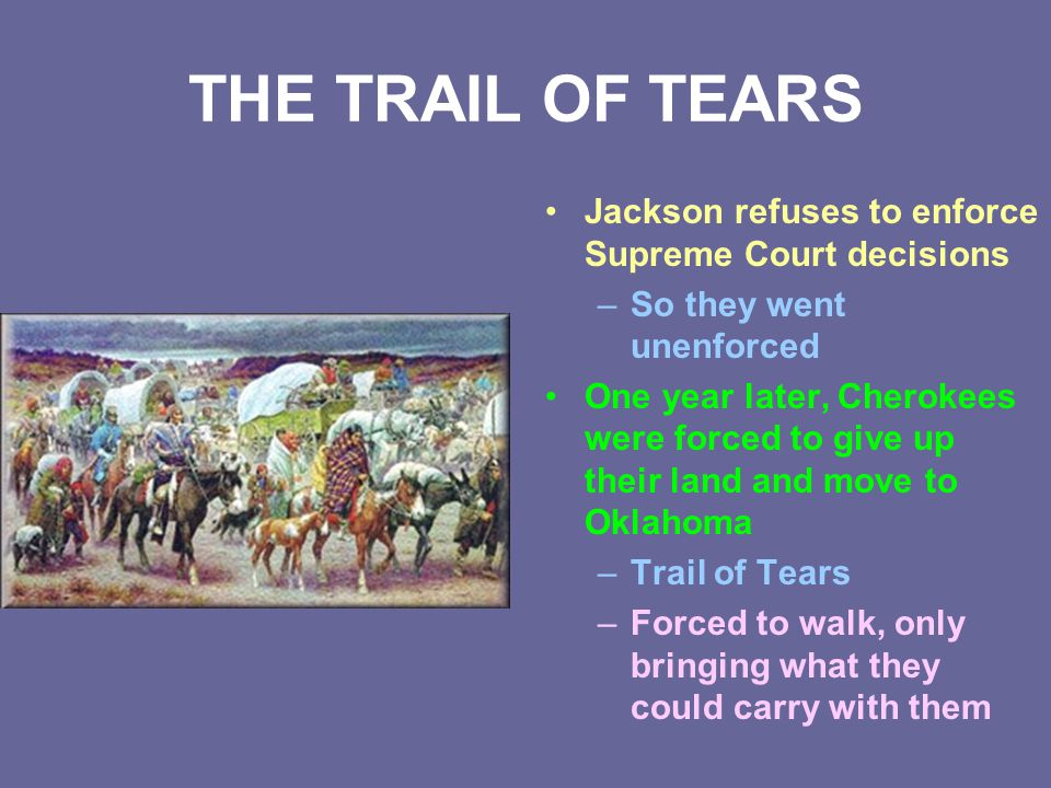 THE TRAIL OF TEARS Jackson refuses to enforce Supreme Court decisions