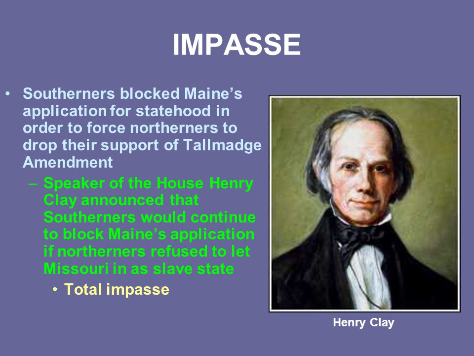 IMPASSE Southerners blocked Maine's application for statehood in order to force northerners to drop their support of Tallmadge Amendment.