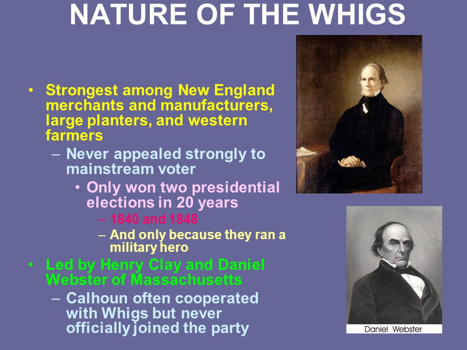 NATURE OF THE WHIGS Strongest among New England merchants and manufacturers, large planters, and western farmers.