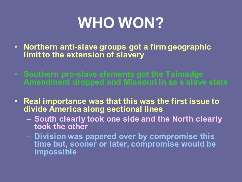 WHO WON Northern anti-slave groups got a firm geographic limit to the extension of slavery.